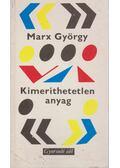 Kimeríthetetlen anyag - Marx György