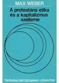 A protestáns etika és a kapitalizmus szelleme - Max Weber