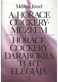 A Horace Cockery-Múzeum / Horace Cockery darabokra tört elégiája - Méliusz József