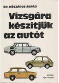 Vizsgára készítjük az autót - Mészáros Árpád, dr.