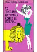 Az oroszlánok négy órakor mennek el hazulról... - Mikes György, Pusztai Pál
