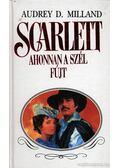 Scarlett - Ahonnan a szél fújt - Milland, Audrey D.