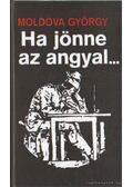 Ha jönne az angyal... - Moldova György