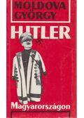 Hitler Magyarországon - Moldova György