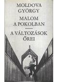 Malom a pokolban / A változások őrei - Moldova György