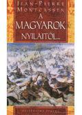 A magyarok nyilaitól... - Montcassen, Jean-Pierre