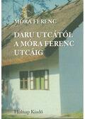 Daru utcától a Móra Ferenc utcáig - Móra Ferenc