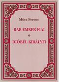 Rab ember fiai / Dióbél királyfi - Móra Ferenc