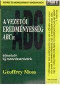 A vezetői eredményesség ABCje - Moss, Geoffrey