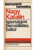 Igazságos, becsületes, bátor - Nagy Katalin
