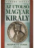 Az utolsó magyar király - Nemere István