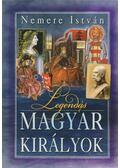 Legendás magyar királyok - Nemere István