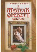 A magyar operett története - Németh Amadé