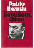 Bevallom, éltem - Neruda, Pablo