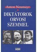 Diktátorok orvosi szemmel - Neumayr, Anton