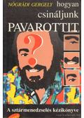 Hogyan csináljunk Pavarottit? - Nógrádi Gergely
