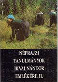 Néprajzi tanulmányok Ikvai Nándor emlékére II. - Novák László
