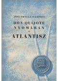 Don Quijote nyomában / Atlantisz - Ortega y Gasset, José