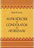 Antik bölcsek, gondolatok, aforizmák - Pais István