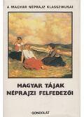 Magyar tájak néprajzi felfedezői - Paládi-Kovács Attila