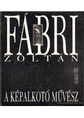Fábri Zoltán, a képalkotó művész - Pap Pál (szerk.)