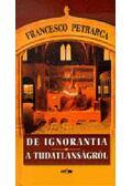 A tudatlanságról - Petrarca, Francesco