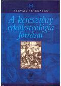 A keresztény erkölcsteológia forrásai - Pinckaers, Servais