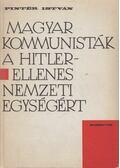 Magyar kommunisták a Hitler-ellenes nemzeti egységért - Pintér István