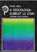 A szociológiaelmélet új útjai - Pokol Béla