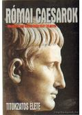 Római Caesarok titokzatos élete - Potó István- Lévai Anita