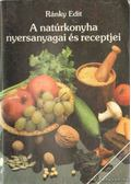 A natúrkonyha nyersanyagai és receptjei - Ránky Edit
