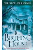 The Birthing House - RANSOM, CHRISTOPHER