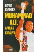 Muhammad Ali, a világ királya - Remnick, David