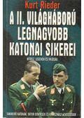 A II. világháború legnagyobb katonai sikerei - Rieder, Kurt