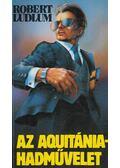 Az Aquitánia-hadművelet - Robert Ludlum