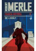 Íme, a király - Robert Merle