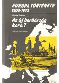 Európa története 1900-1973 - Az új barbárság kora? - Roberts, Martin