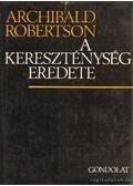 A kereszténység eredete - Robertson, Archibald