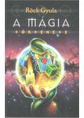 A mágia története - Röck Gyula
