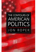 The Contours of American Politics - ROPER, JON