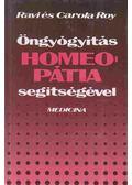Öngyógyítás homeopátia segítségével - Roy, Ravi, Roy, Carola