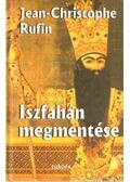 Iszfahán megmentése - Rufin-Cgristophe Jean