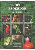 Trópusi esőerdők a Földön - Rupert Matthews