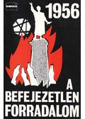 1956 - A befejezetlen forradalom - Saáry Éva