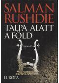Talpa alatt a föld - Salman Rushdie
