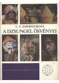 A dzsungel ösvényei - Saposnyikova, L. V.