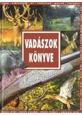 Vadászok könyve - Sarkadi Péter (szerk.)