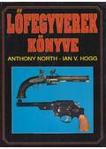 Lőfegyverek könyve - Hogg, Ian, North, Anthony