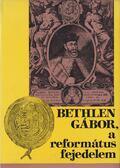 Bethlen Gábor, a református fejedelem - Barcza József