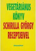 Vegetáriánus könyv Schirilla György receptjeivel - Schirilla György